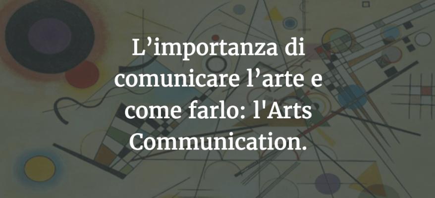 L'importanza di comunicare l'arte e come farlo: l'Arts Communication.