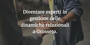Diventare esperti in gestione delle dinamiche relazionali a Grosseto.